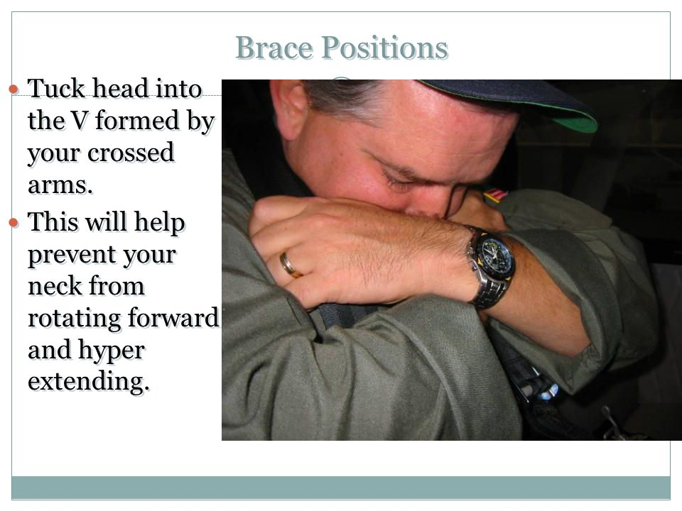 Brace Positions Tuck head into the V formed by your crossed arms.