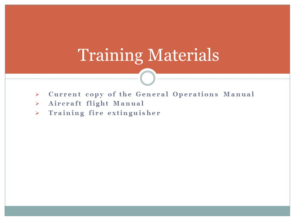 Training Materials Current copy of the General Operations Manual
