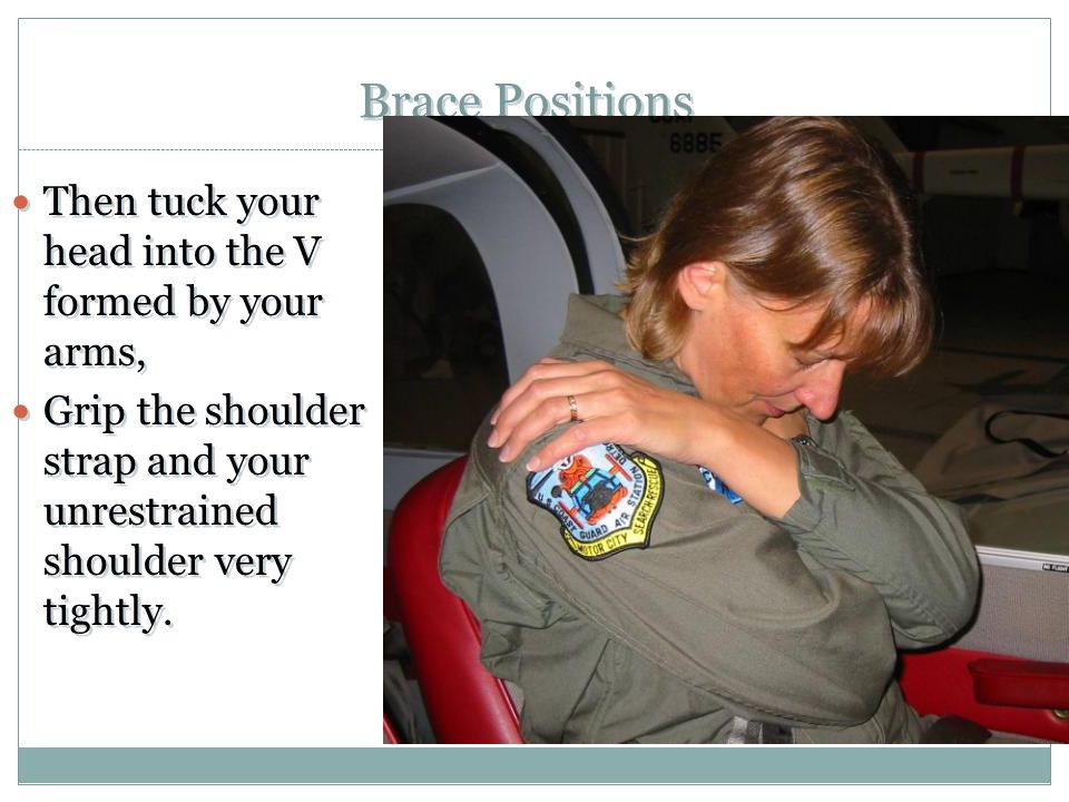 Brace Positions Then tuck your head into the V formed by your arms,
