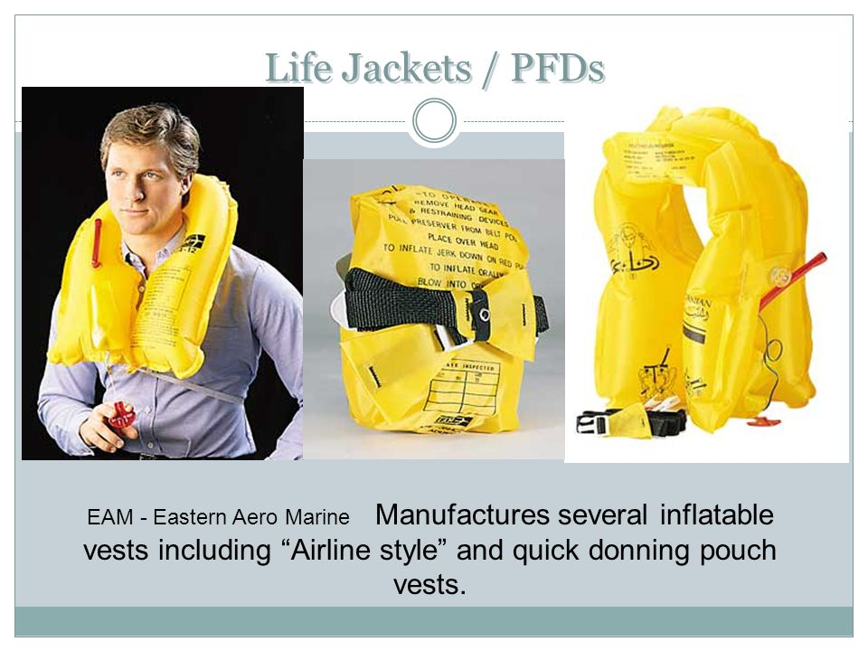 Life Jackets / PFDs EAM - Eastern Aero Marine Manufactures several inflatable vests including Airline style and quick donning pouch vests.