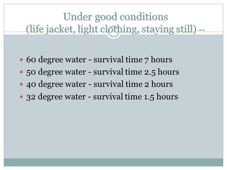 Under good conditions (life jacket, light clothing, staying still) --