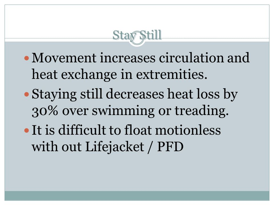 Movement increases circulation and heat exchange in extremities.