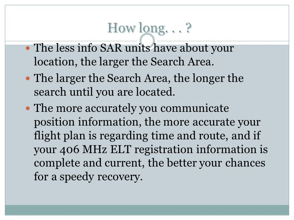 How long. . . The less info SAR units have about your location, the larger the Search Area.