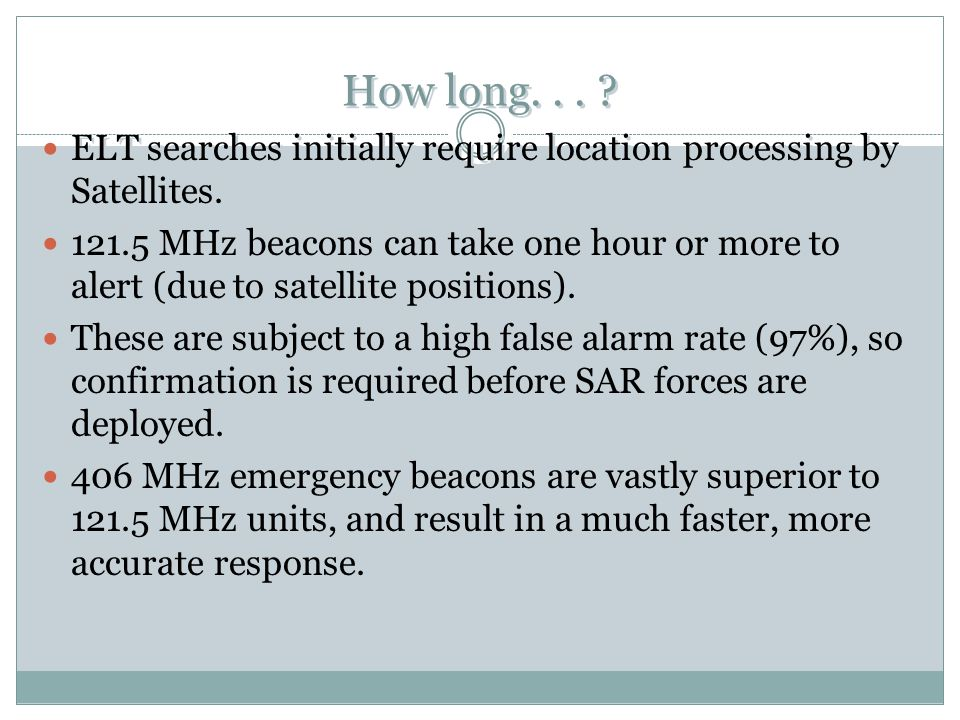 How long. . . ELT searches initially require location processing by Satellites.