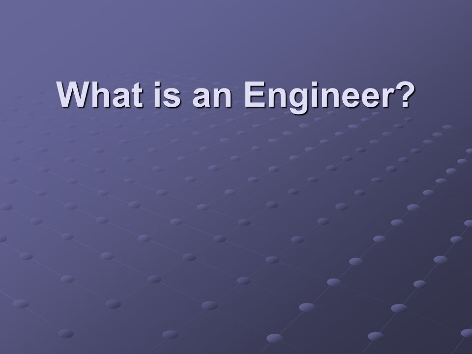 What is an Engineer What is engineering History of engineering.
