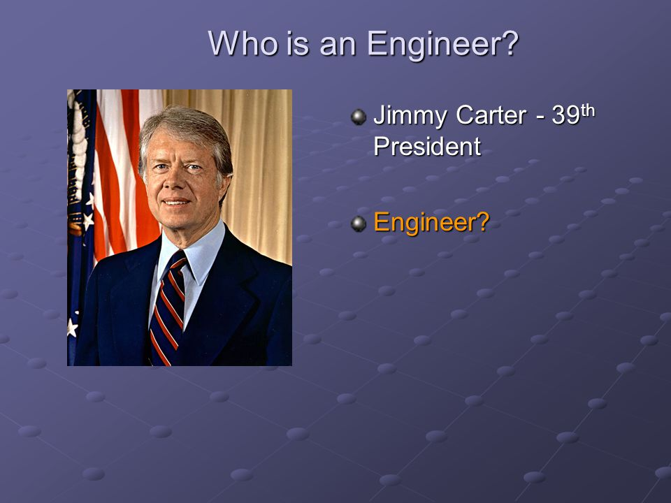 Who is an Engineer Jimmy Carter - 39th President Engineer