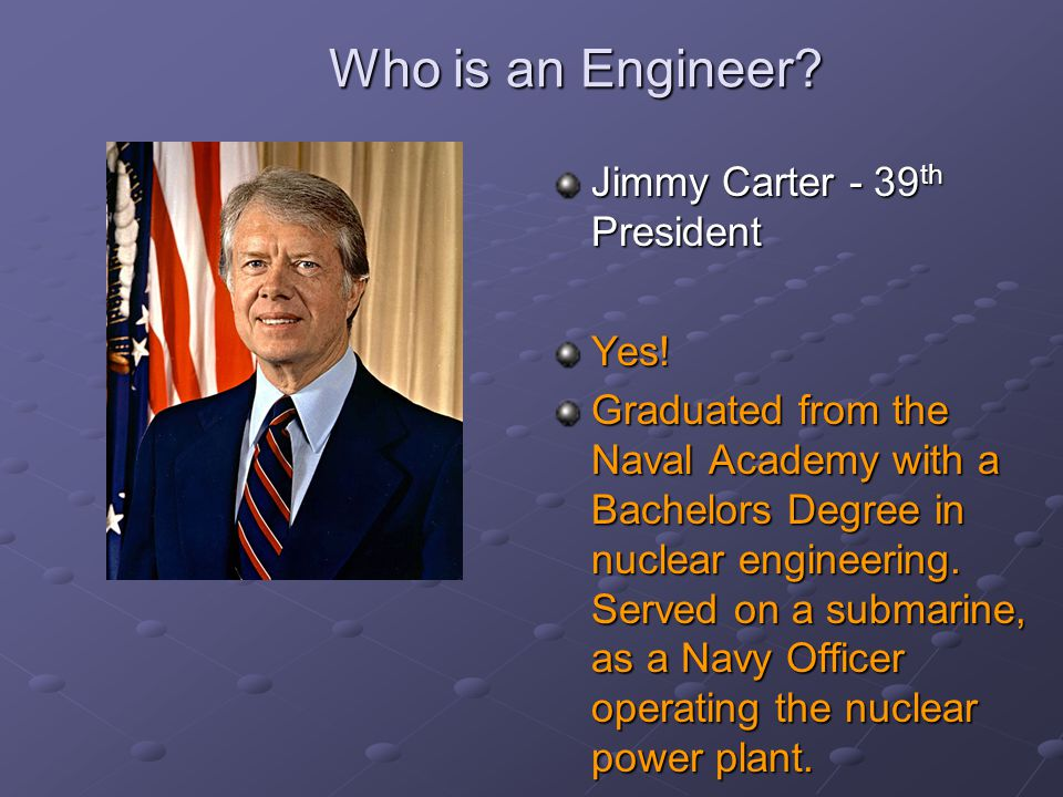Who is an Engineer Jimmy Carter - 39th President Yes!