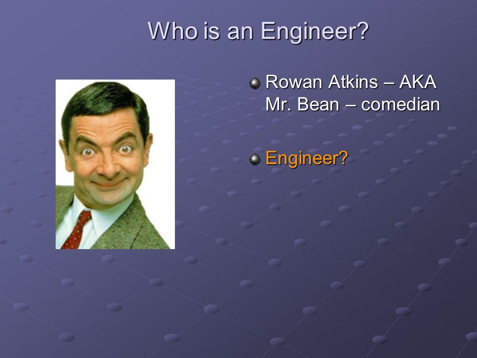 Who is an Engineer Rowan Atkins – AKA Mr. Bean – comedian Engineer