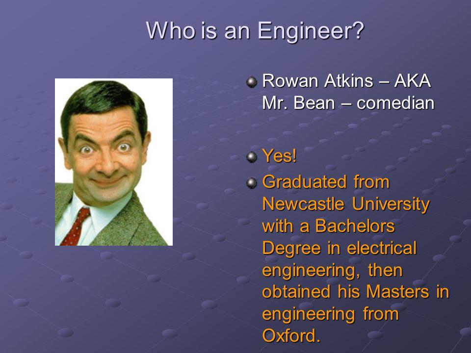 Who is an Engineer Rowan Atkins – AKA Mr. Bean – comedian Yes!