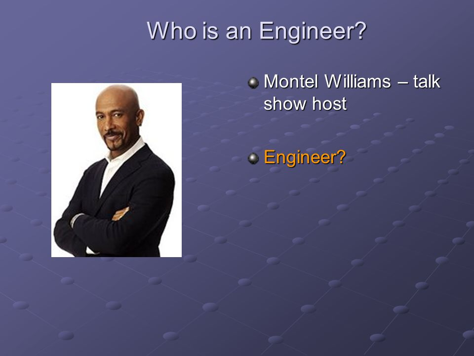 Who is an Engineer Montel Williams – talk show host Engineer