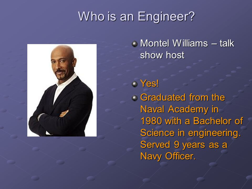 Who is an Engineer Montel Williams – talk show host Yes!