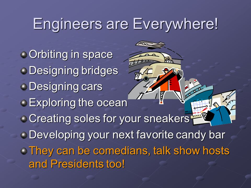 Engineers are Everywhere!