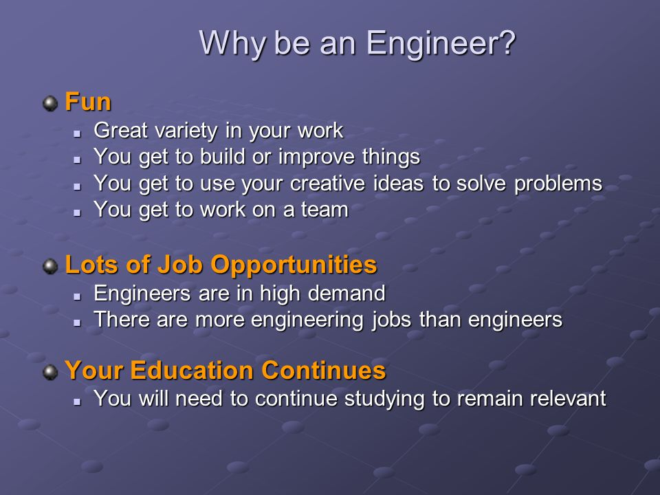 Why be an Engineer Fun Lots of Job Opportunities