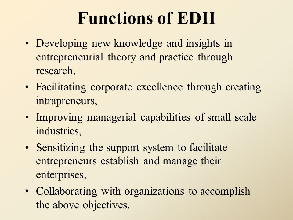 Functions of EDII Developing new knowledge and insights in entrepreneurial theory and practice through research,