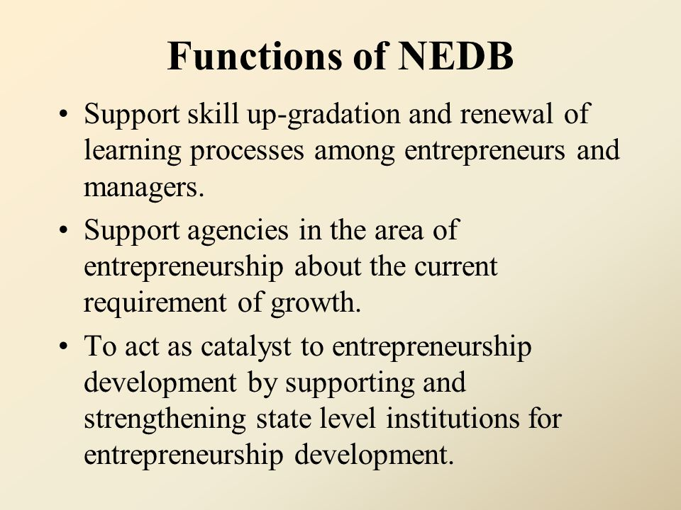 Functions of NEDB Support skill up-gradation and renewal of learning processes among entrepreneurs and managers.