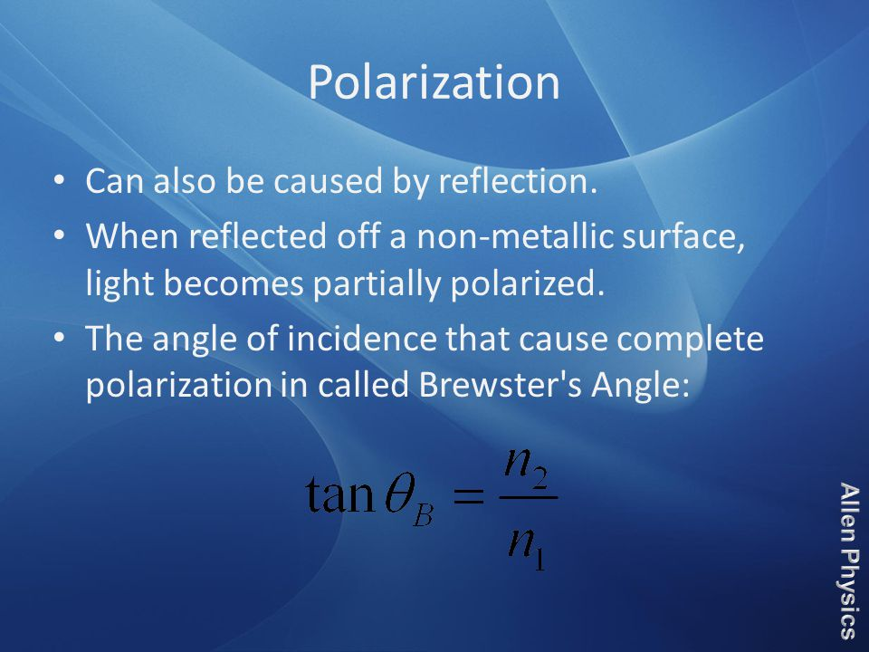 Polarization Can also be caused by reflection.