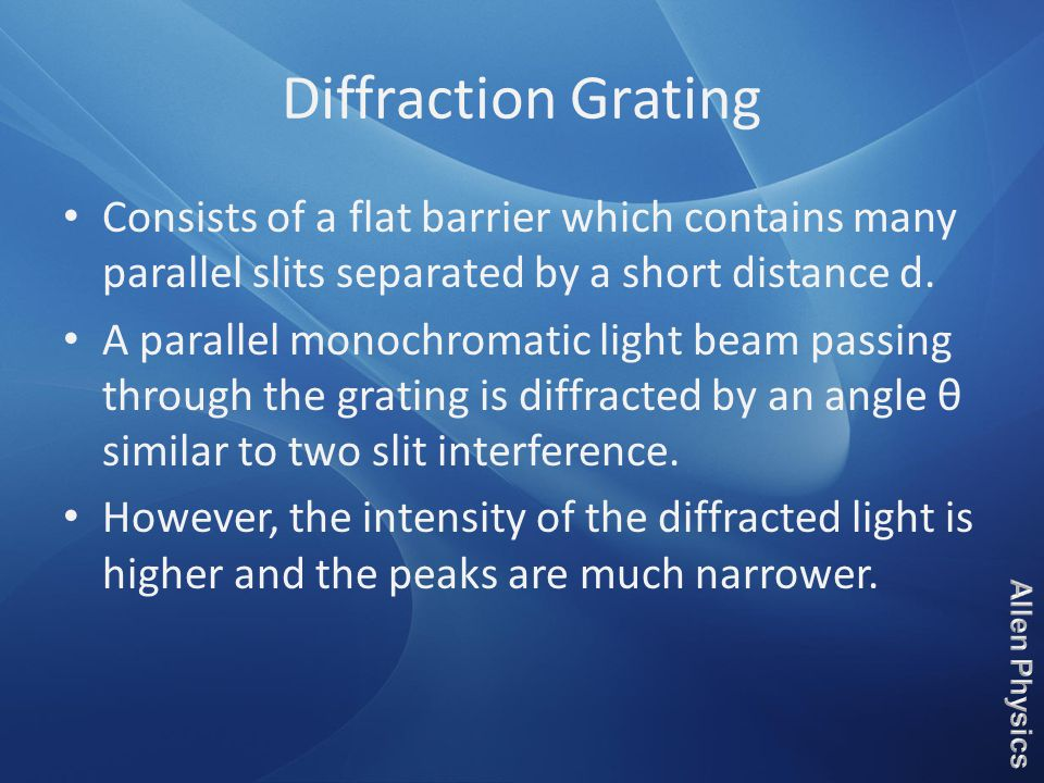 Diffraction Grating Consists of a flat barrier which contains many parallel slits separated by a short distance d.