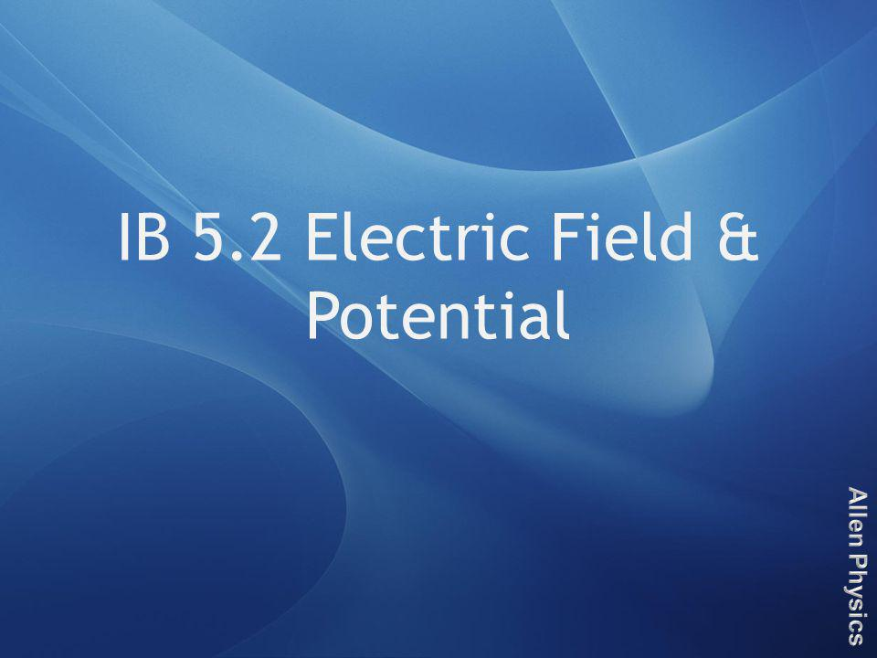 IB 5.2 Electric Field & Potential