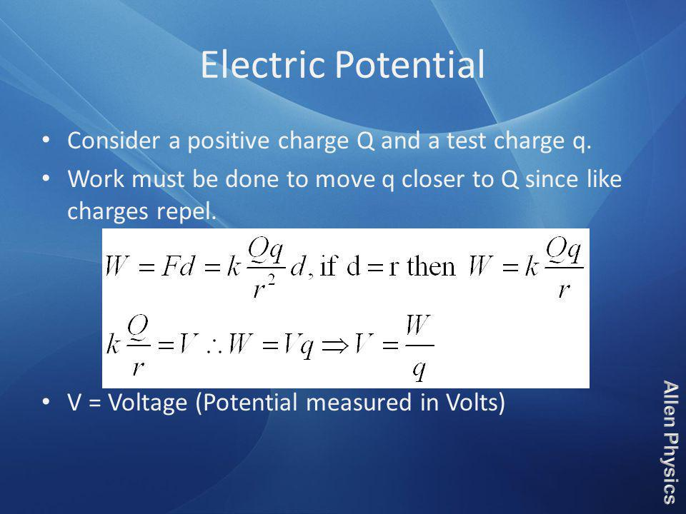 Electric Potential Consider a positive charge Q and a test charge q.