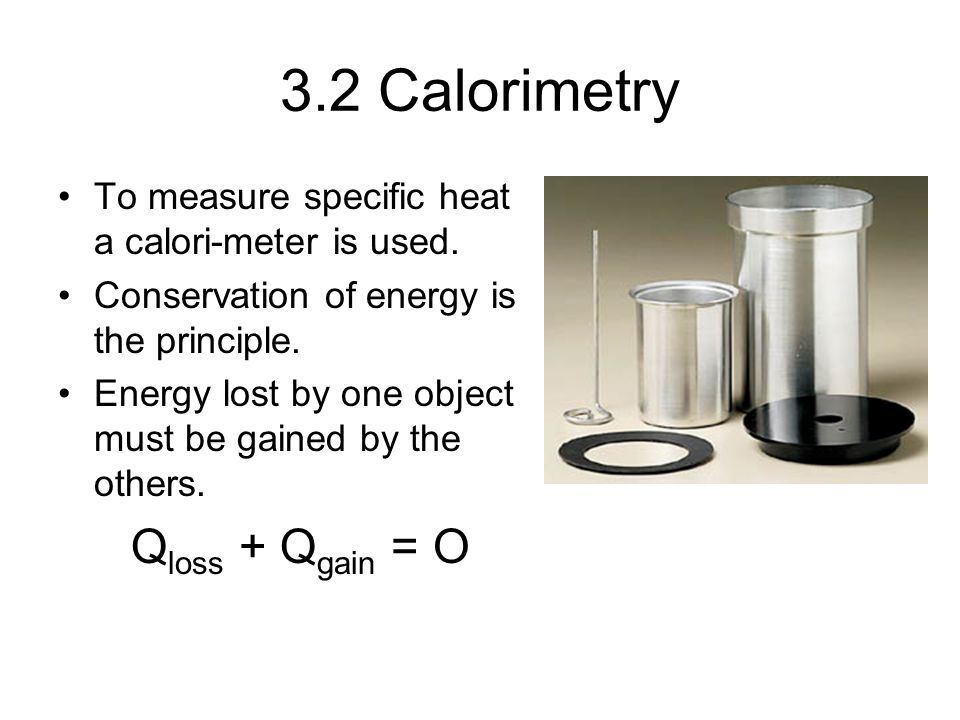3.2 Calorimetry Qloss + Qgain = O