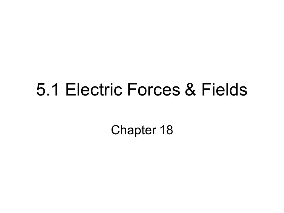 5.1 Electric Forces & Fields