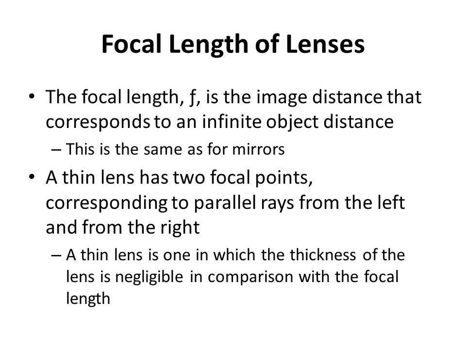 Focal Length of Lenses The focal length, ƒ, is the image distance that corresponds to an infinite object distance.