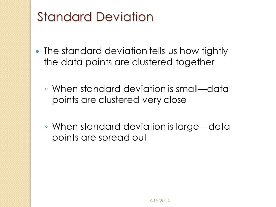 Standard Deviation The standard deviation tells us how tightly the data points are clustered together.