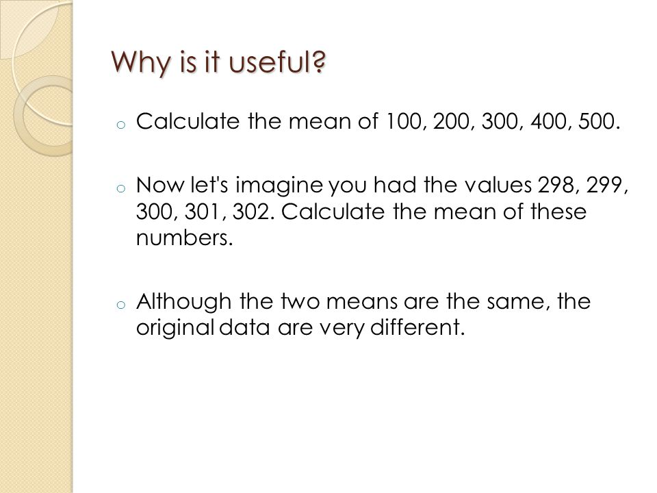 Why is it useful Calculate the mean of 100, 200, 300, 400, 500.