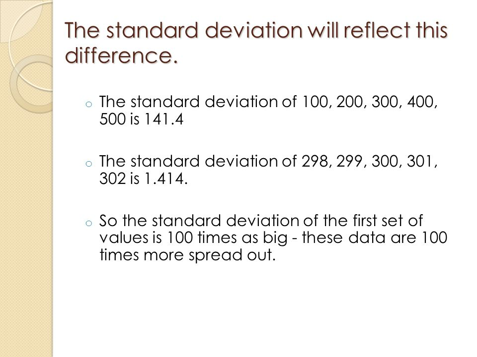 The standard deviation will reflect this difference.