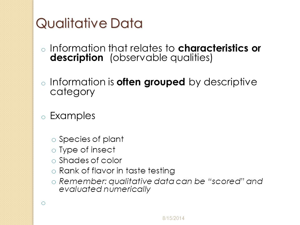 Qualitative Data Information that relates to characteristics or description (observable qualities)