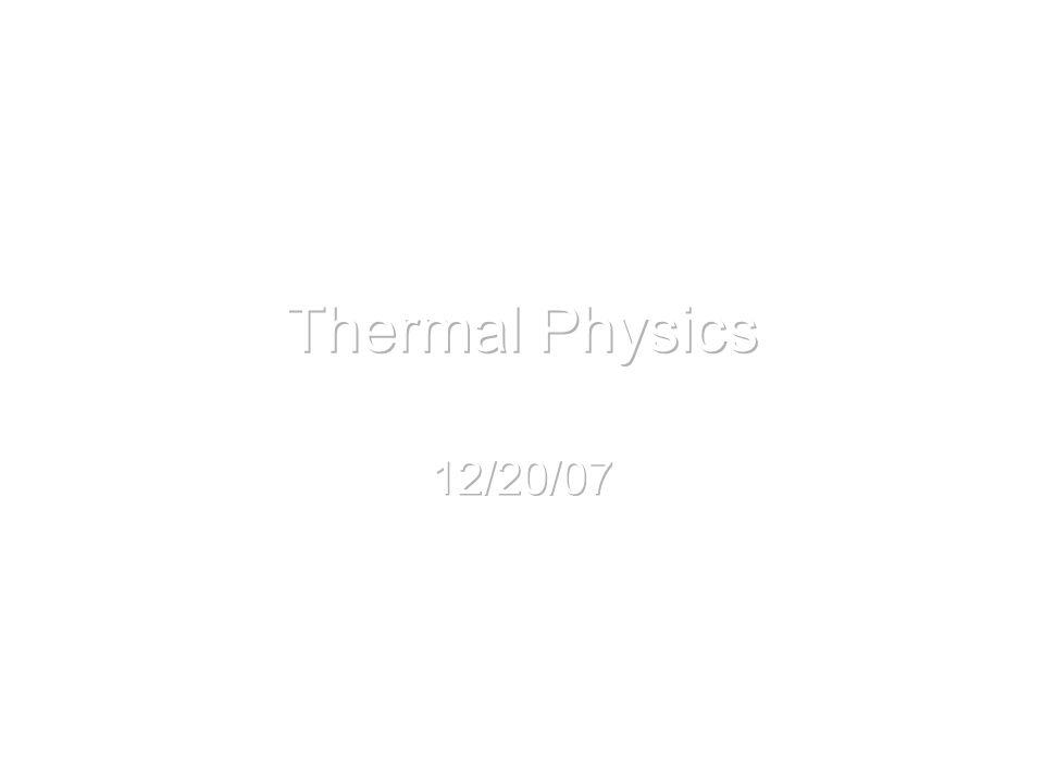 Thermal Physics 12/20/07