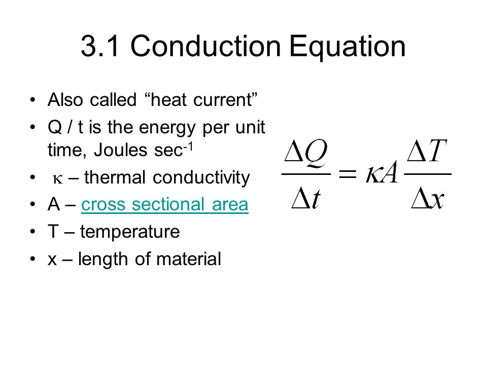 3.1 Conduction Equation Also called heat current