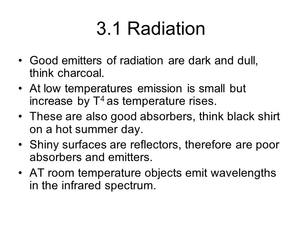 3.1 Radiation Good emitters of radiation are dark and dull, think charcoal.