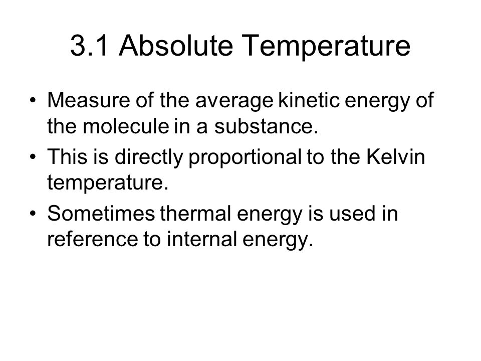 3.1 Absolute Temperature Measure of the average kinetic energy of the molecule in a substance.