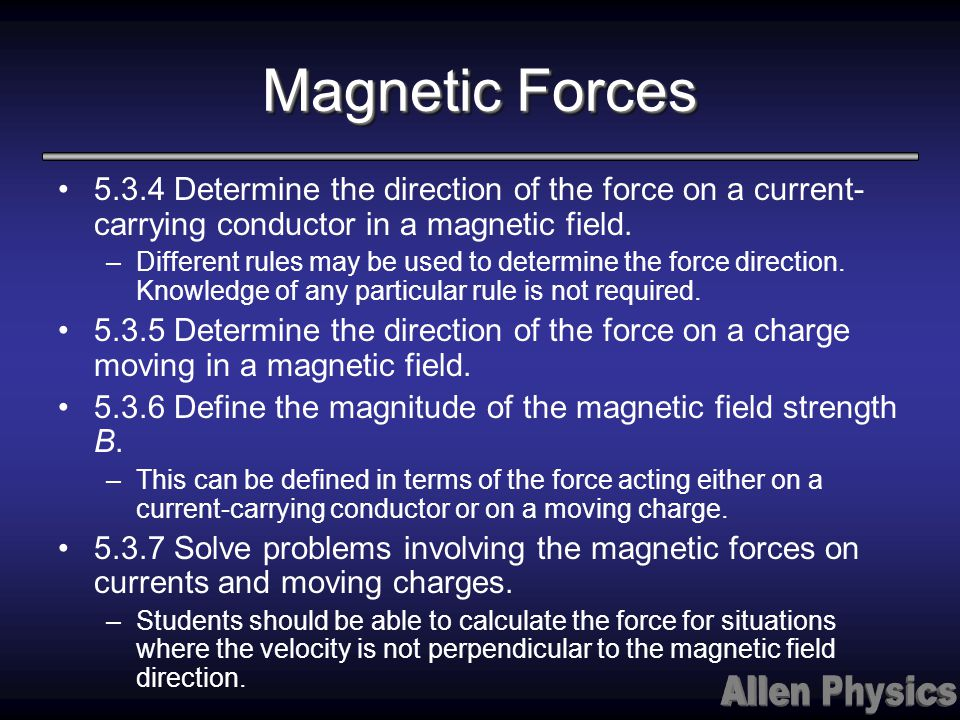 Magnetic Forces 5.3.4 Determine the direction of the force on a current-carrying conductor in a magnetic field.