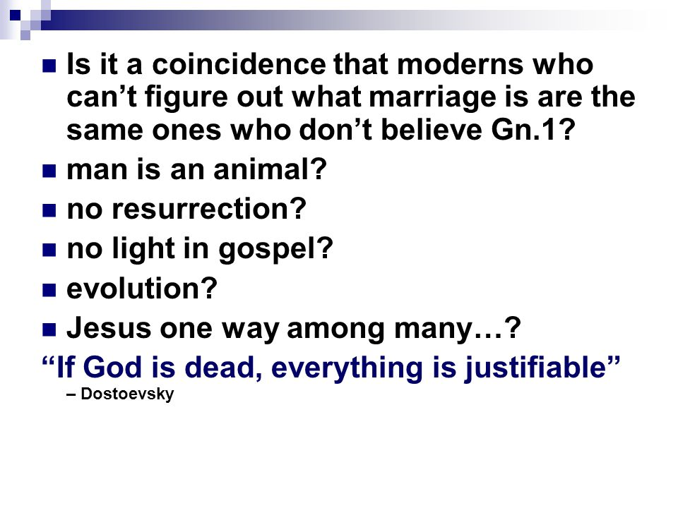 Is it a coincidence that moderns who can't figure out what marriage is are the same ones who don't believe Gn.1