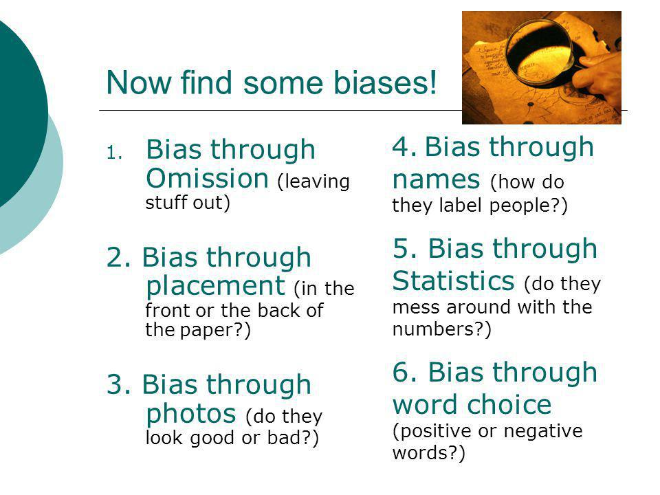 Now find some biases! 4. Bias through names (how do they label people ) 5. Bias through Statistics (do they mess around with the numbers )