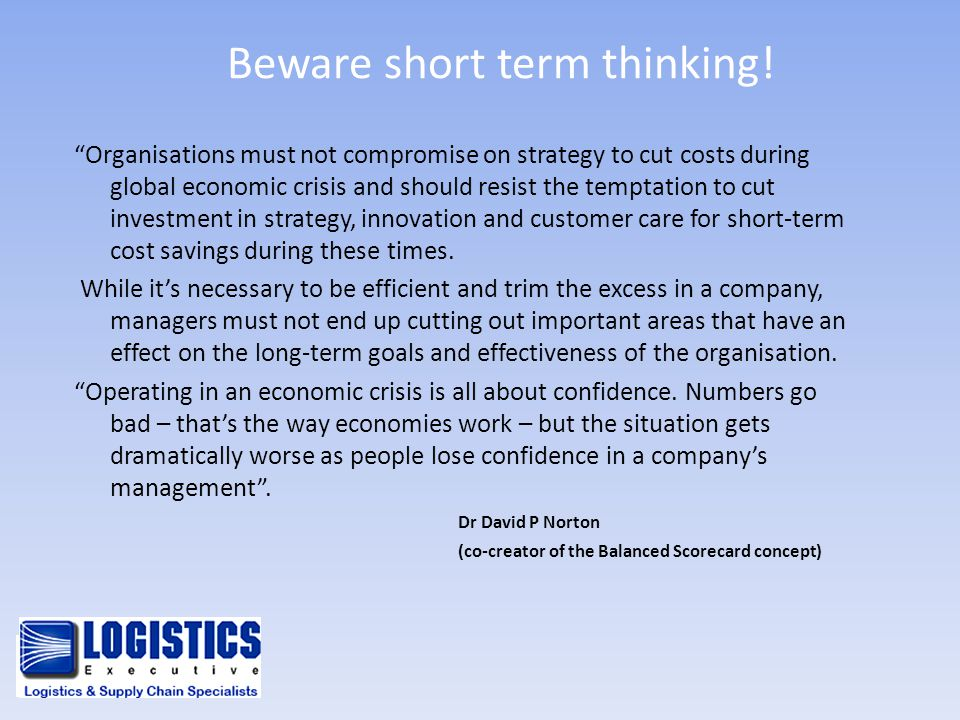 Beware short term thinking!