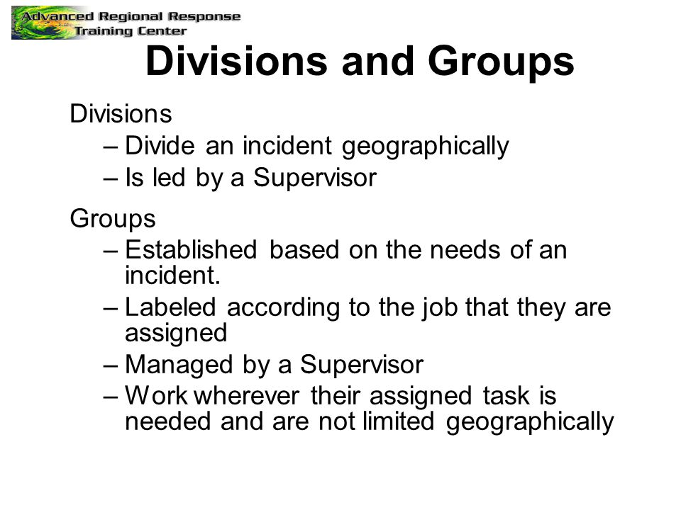 Divisions and Groups Divisions Divide an incident geographically