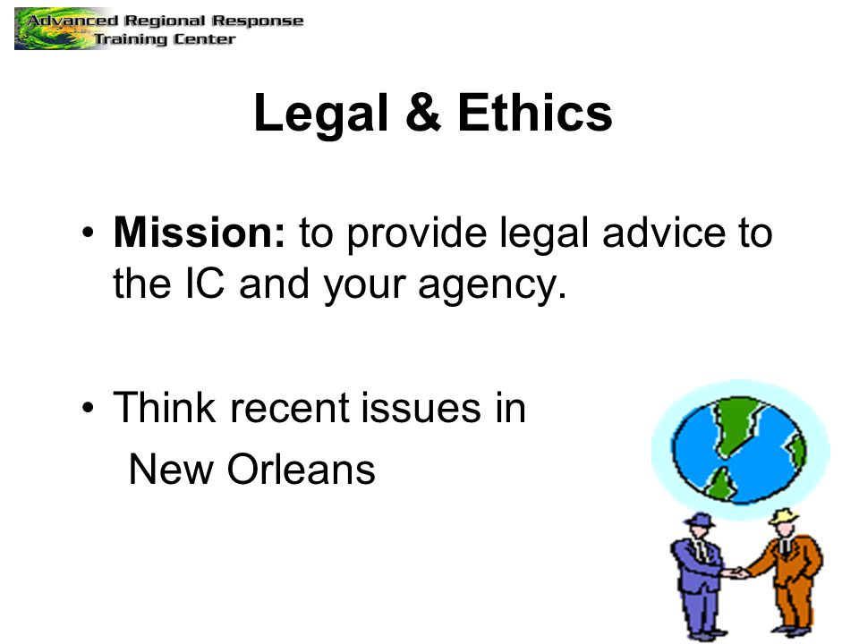 Legal & Ethics Mission: to provide legal advice to the IC and your agency. Think recent issues in.