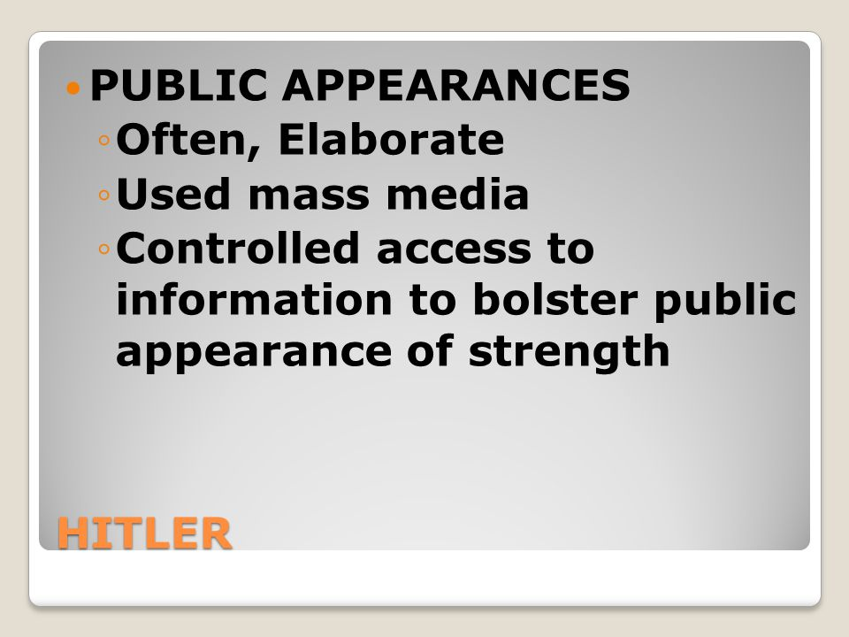 PUBLIC APPEARANCES Often, Elaborate. Used mass media. Controlled access to information to bolster public appearance of strength.