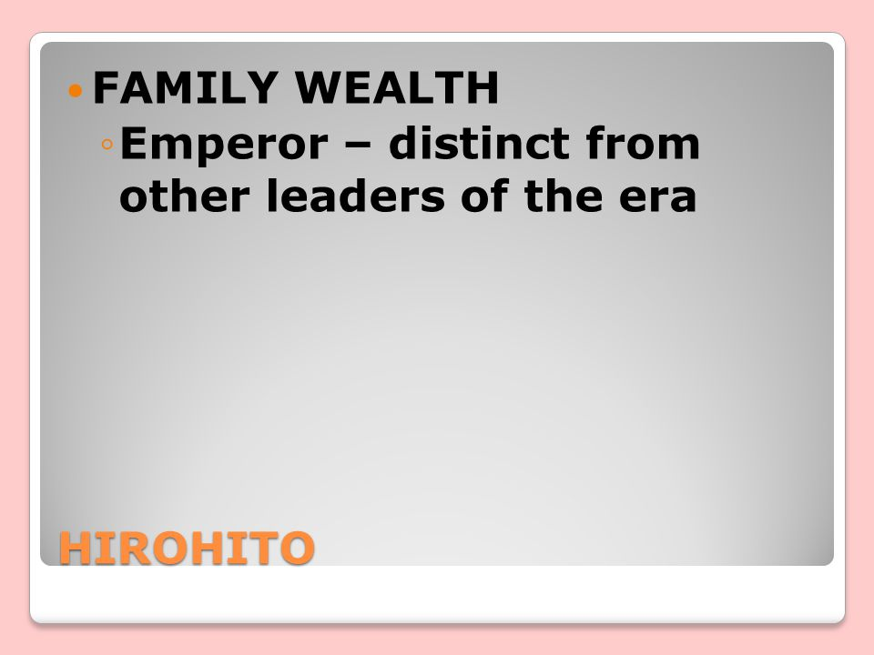 FAMILY WEALTH Emperor – distinct from other leaders of the era HIROHITO