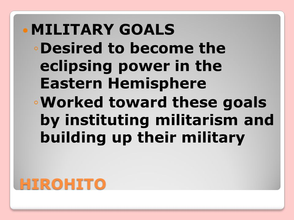 MILITARY GOALS Desired to become the eclipsing power in the Eastern Hemisphere.