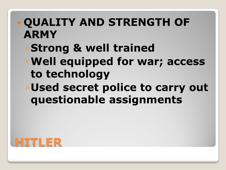 HITLER QUALITY AND STRENGTH OF ARMY Strong & well trained