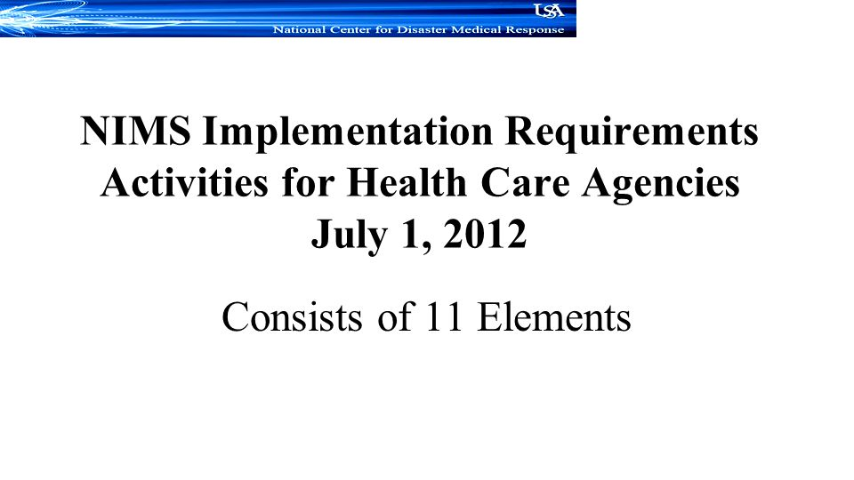 NIMS Implementation Requirements Activities for Health Care Agencies July 1, 2012