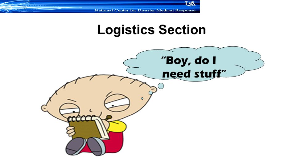 Logistics Section Boy, do I need stuff