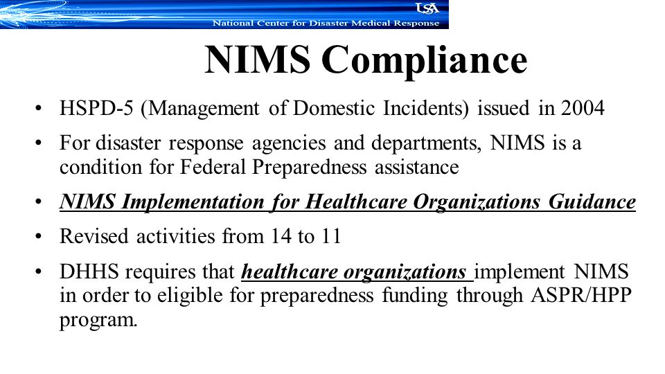 NIMS Compliance HSPD-5 (Management of Domestic Incidents) issued in 2004.