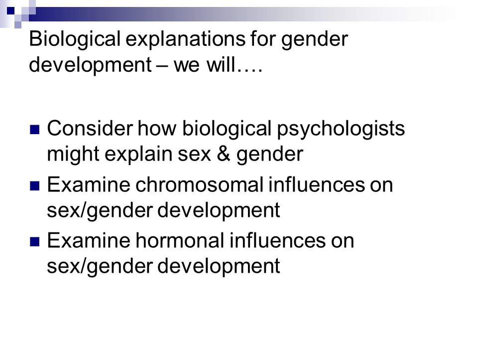 Biological explanations for gender development – we will….