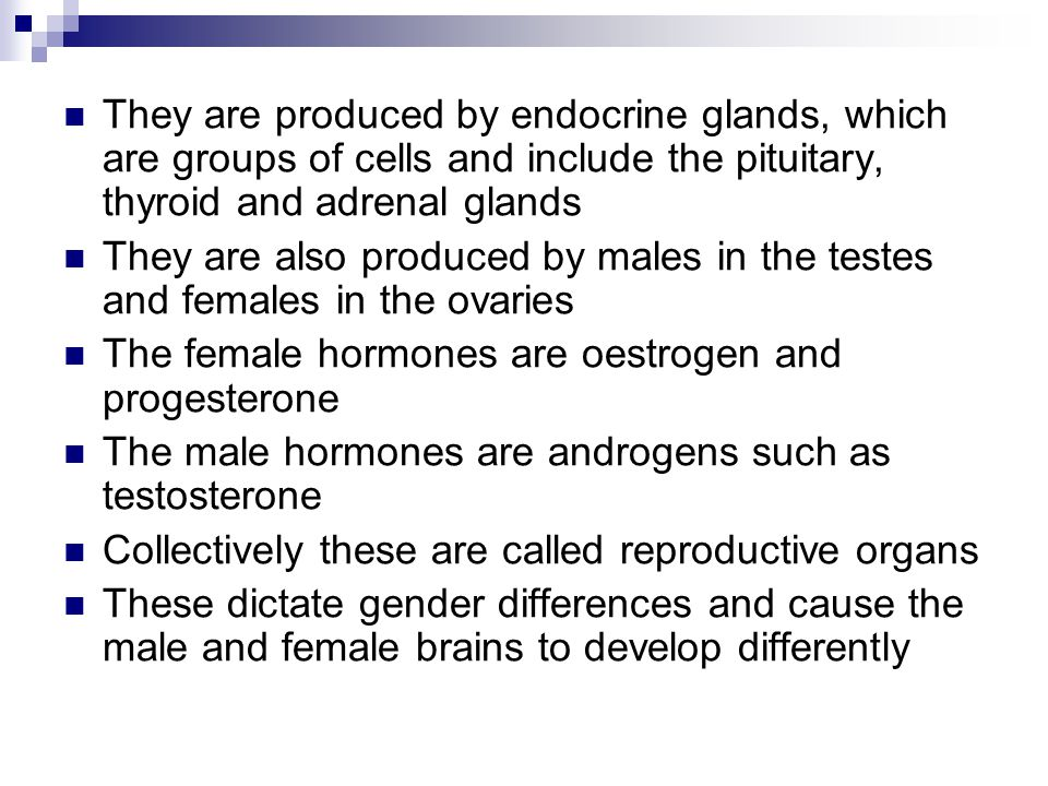 They are produced by endocrine glands, which are groups of cells and include the pituitary, thyroid and adrenal glands