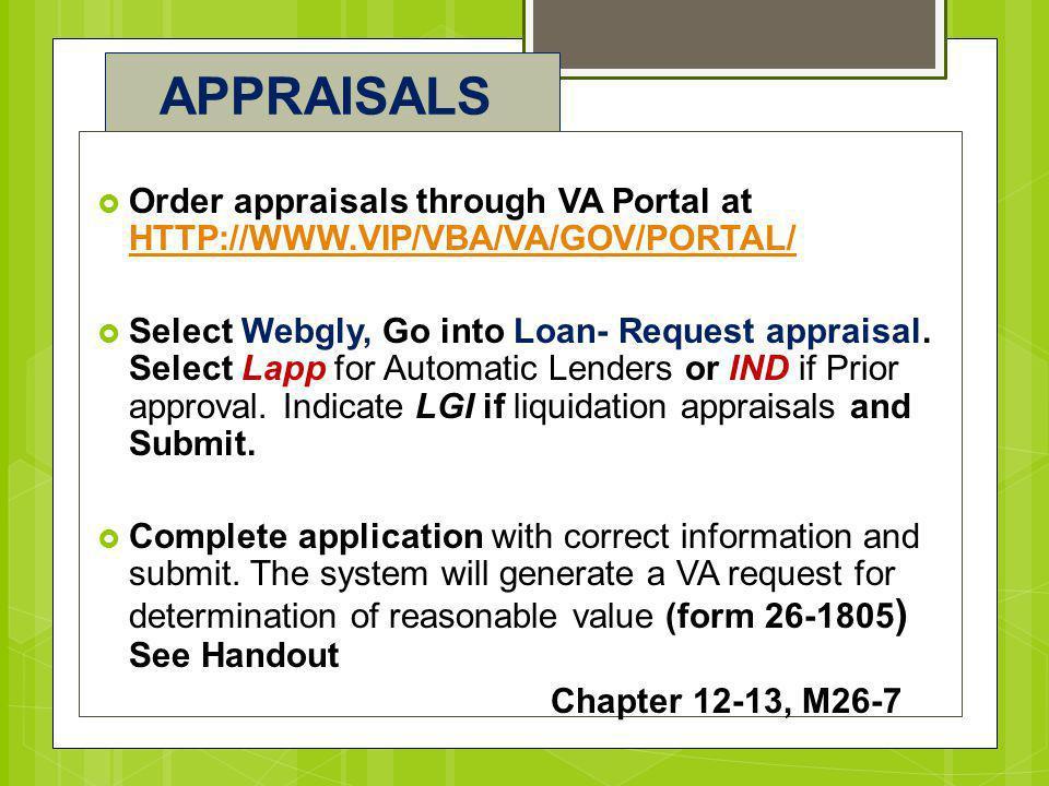 APPRAISALS Order appraisals through VA Portal at HTTP://WWW.VIP/VBA/VA/GOV/PORTAL/